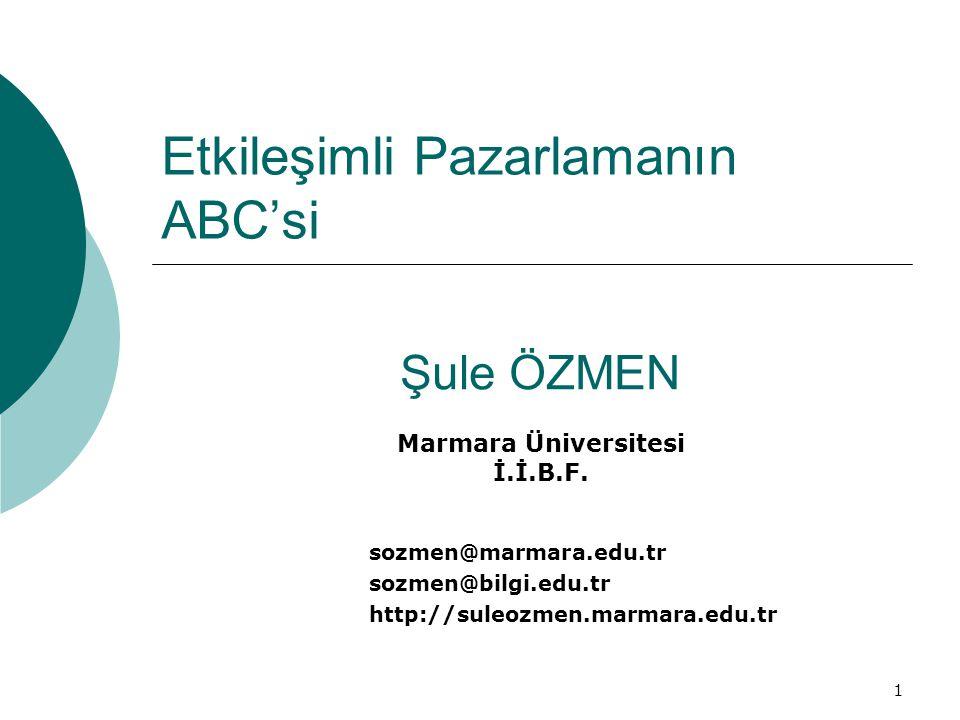 1 Etkileşimli Pazarlamanın ABC'si sozmen@marmara.edu.tr sozmen@bilgi.edu.tr http://suleozmen.marmara.edu.tr Şule ÖZMEN Marmara Üniversitesi İ.İ.B.F.