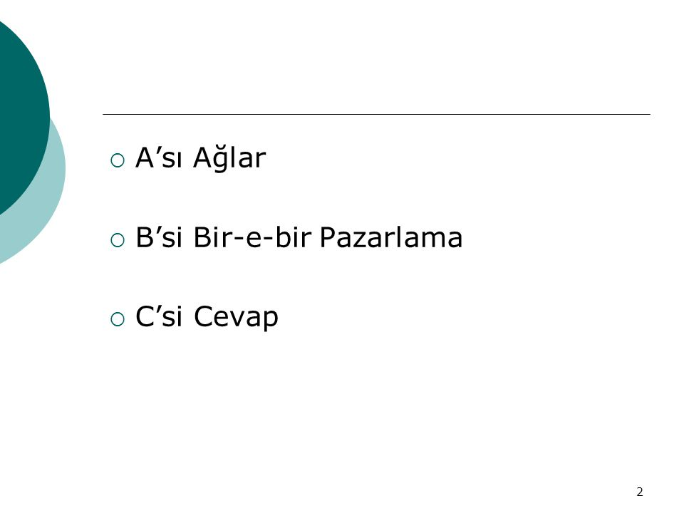 2  A'sı Ağlar  B'si Bir-e-bir Pazarlama  C'si Cevap