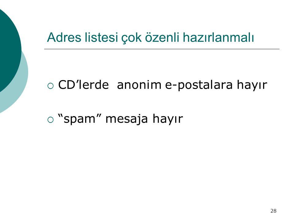 """28 Adres listesi çok özenli hazırlanmalı  CD'lerde anonim e-postalara hayır  """"spam"""" mesaja hayır"""