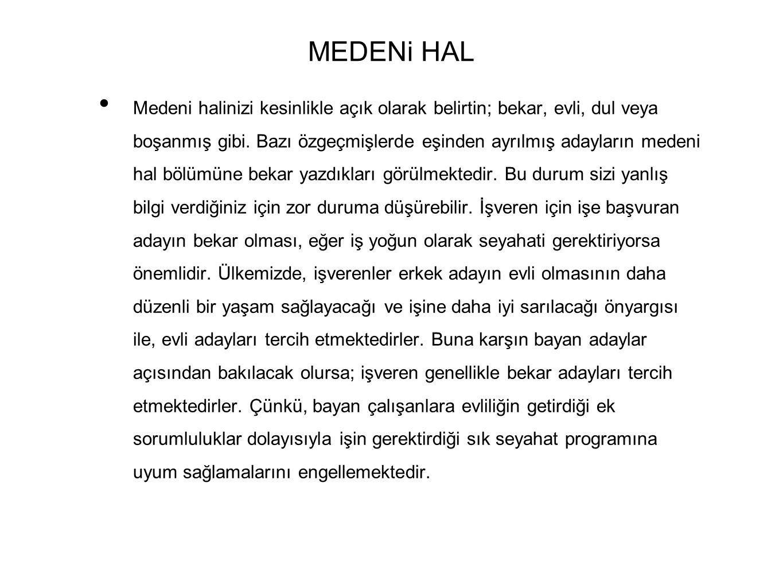 MEDENi HAL • Medeni halinizi kesinlikle açık olarak belirtin; bekar, evli, dul veya boşanmış gibi.