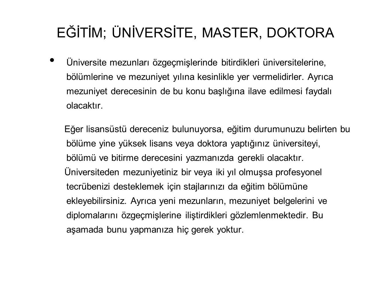 EĞİTİM; ÜNİVERSİTE, MASTER, DOKTORA • Üniversite mezunları özgeçmişlerinde bitirdikleri üniversitelerine, bölümlerine ve mezuniyet yılına kesinlikle yer vermelidirler.