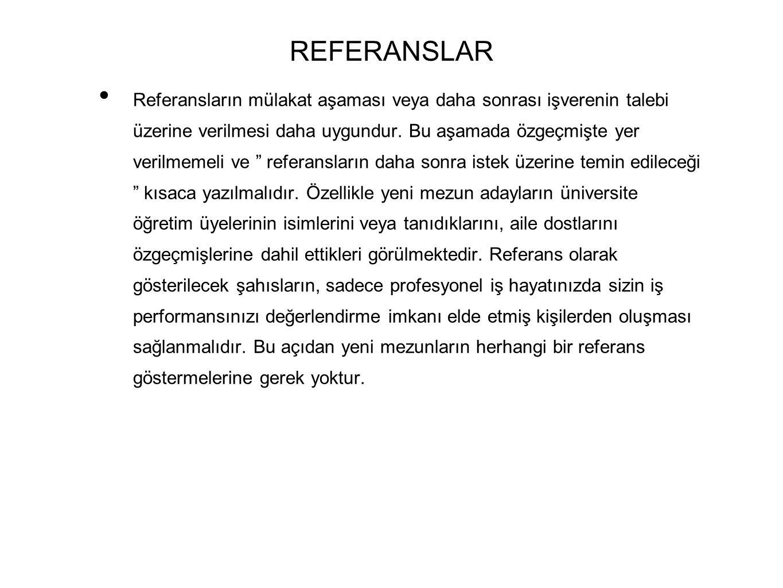 REFERANSLAR • Referansların mülakat aşaması veya daha sonrası işverenin talebi üzerine verilmesi daha uygundur.