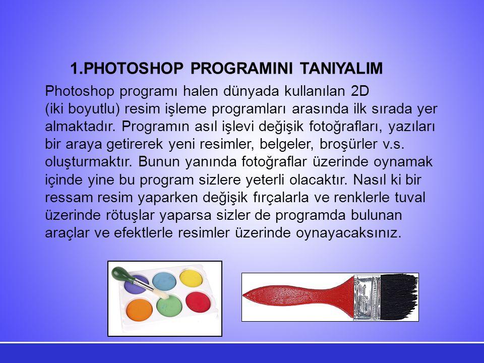 1.PHOTOSHOP PROGRAMINI TANIYALIM Photoshop programı halen dünyada kullanılan 2D (iki boyutlu) resim işleme programları arasında ilk sırada yer almaktadır.