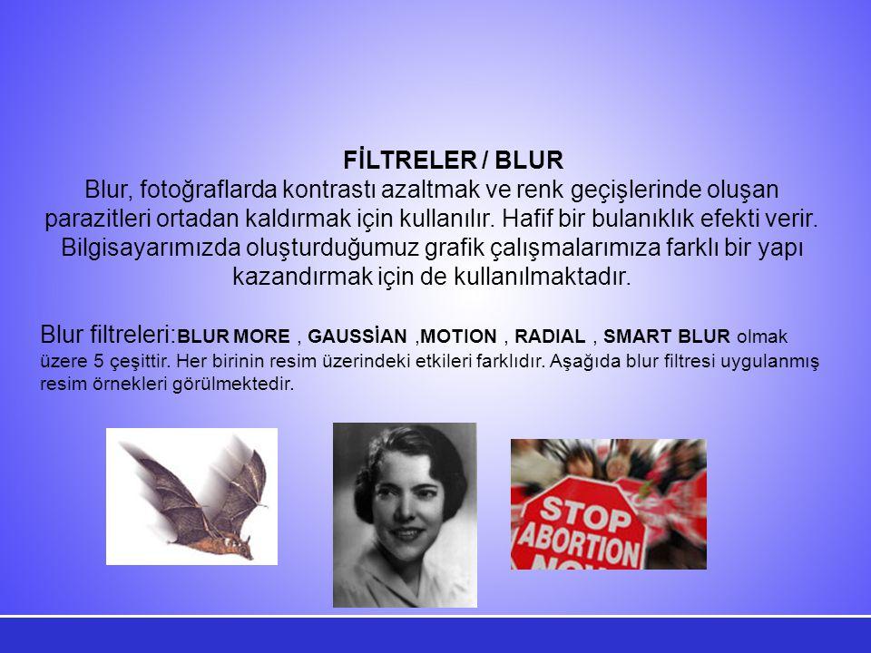 FİLTRELER / BLUR Blur, fotoğraflarda kontrastı azaltmak ve renk geçişlerinde oluşan parazitleri ortadan kaldırmak için kullanılır.