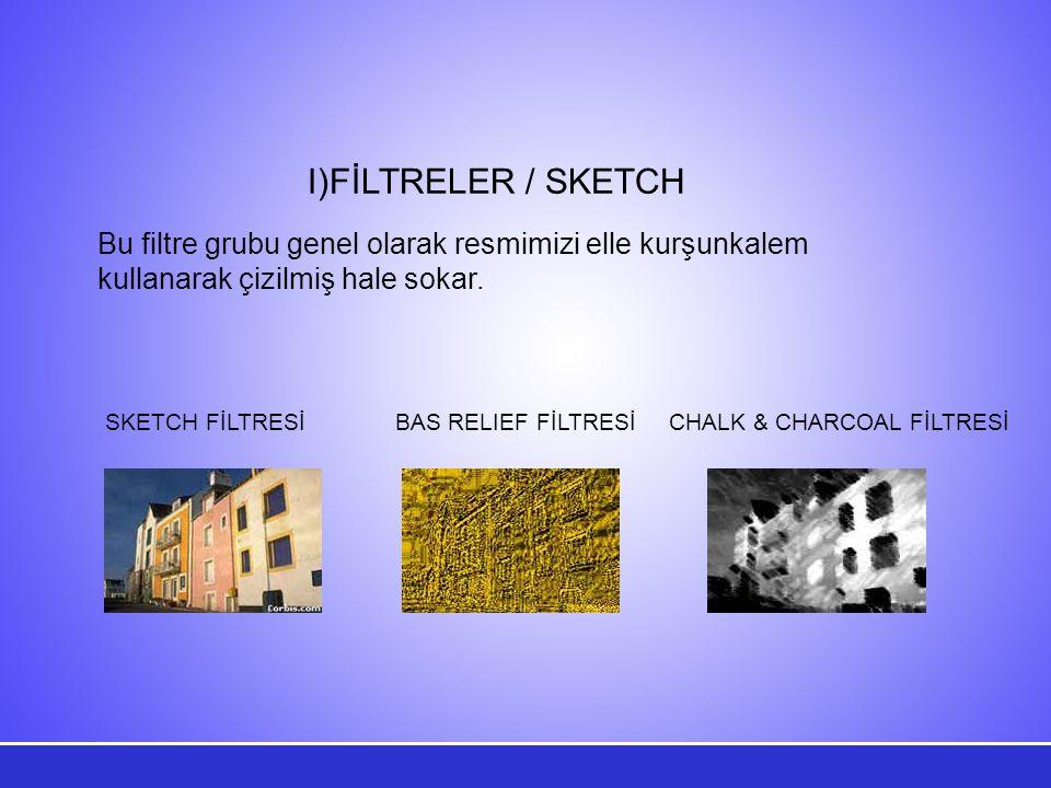 I)FİLTRELER / SKETCH Bu filtre grubu genel olarak resmimizi elle kurşunkalem kullanarak çizilmiş hale sokar.