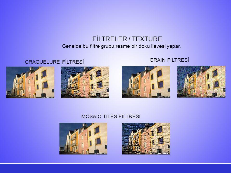 CRAQUELURE FİLTRESİ GRAIN FİLTRESİ MOSAIC TILES FİLTRESİ FİLTRELER / TEXTURE Genelde bu filtre grubu resme bir doku ilavesi yapar.