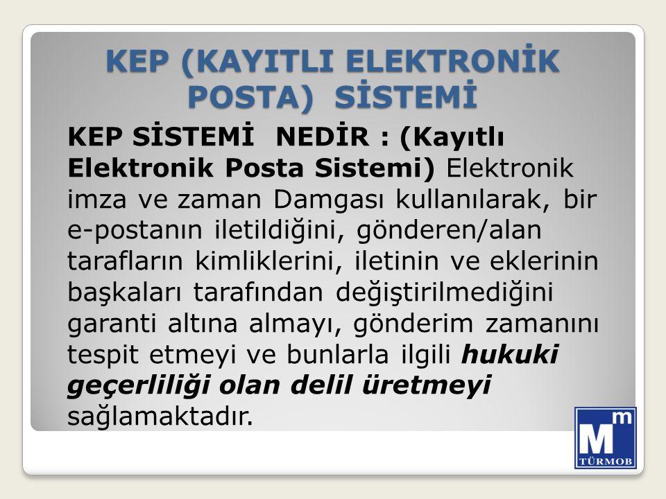 KEP (KAYITLI ELEKTRONİK POSTA) SİSTEMİ KEP SİSTEMİ NEDİR : (Kayıtlı Elektronik Posta Sistemi) Elektronik imza ve zaman Damgası kullanılarak, bir e-pos