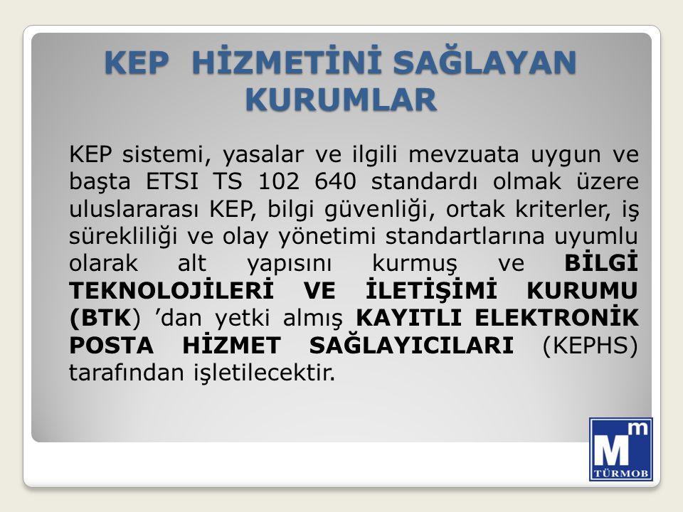 KEP HİZMETİNİ SAĞLAYAN KURUMLAR KEP sistemi, yasalar ve ilgili mevzuata uygun ve başta ETSI TS 102 640 standardı olmak üzere uluslararası KEP, bilgi g