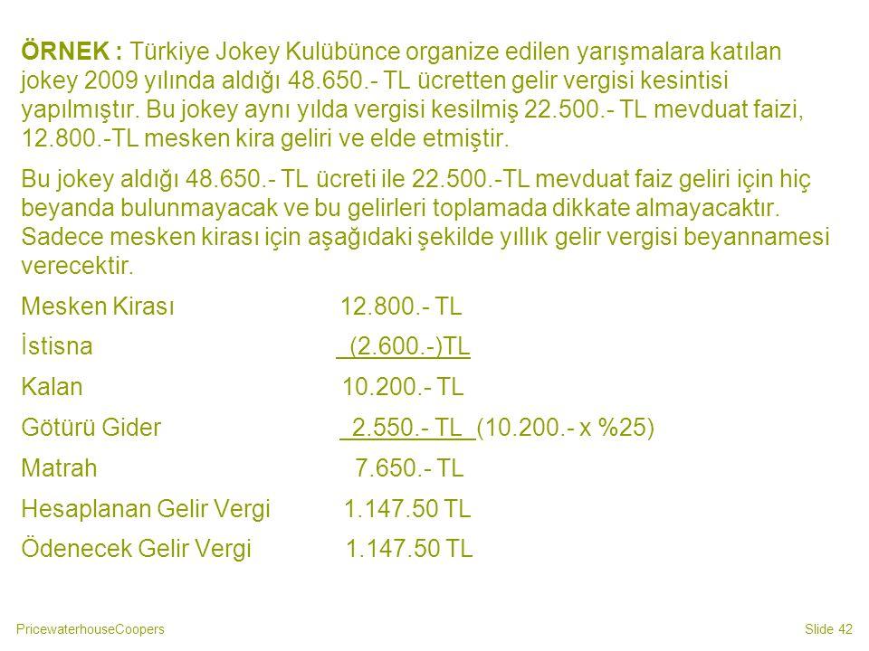 PricewaterhouseCoopersSlide 42 ÖRNEK : Türkiye Jokey Kulübünce organize edilen yarışmalara katılan jokey 2009 yılında aldığı 48.650.- TL ücretten geli