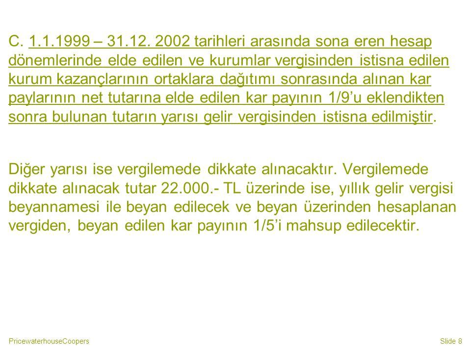 PricewaterhouseCoopersSlide 8 C. 1.1.1999 – 31.12. 2002 tarihleri arasında sona eren hesap dönemlerinde elde edilen ve kurumlar vergisinden istisna ed