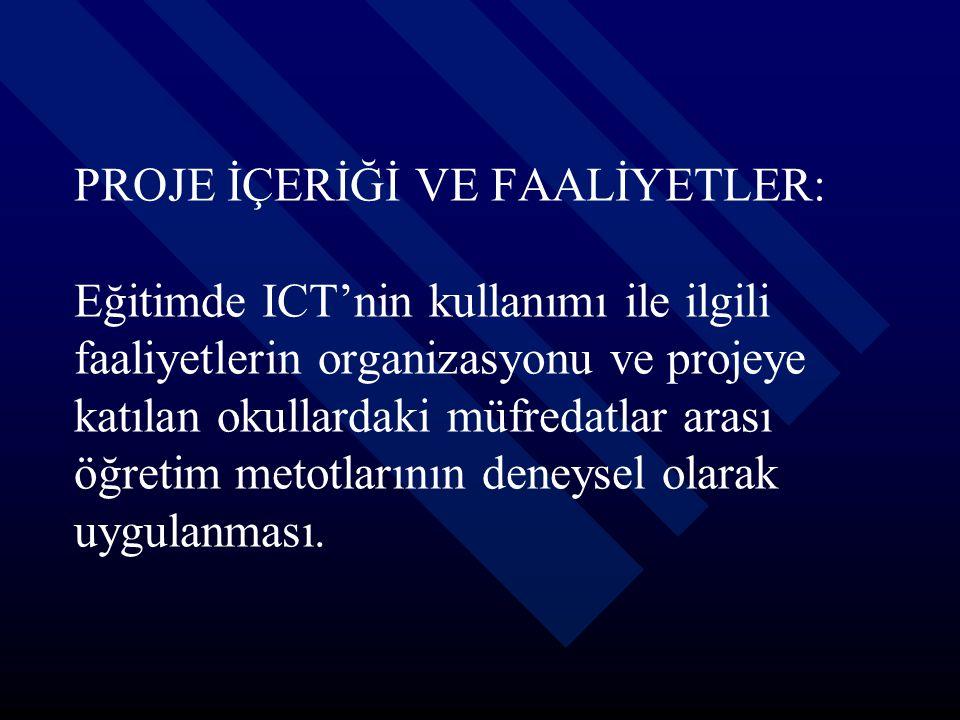 PROJE İÇERİĞİ VE FAALİYETLER: Eğitimde ICT'nin kullanımı ile ilgili faaliyetlerin organizasyonu ve projeye katılan okullardaki müfredatlar arası öğret