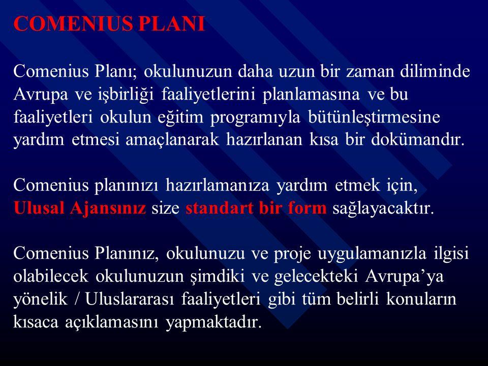 COMENIUS PLANI Comenius Planı; okulunuzun daha uzun bir zaman diliminde Avrupa ve işbirliği faaliyetlerini planlamasına ve bu faaliyetleri okulun eğit