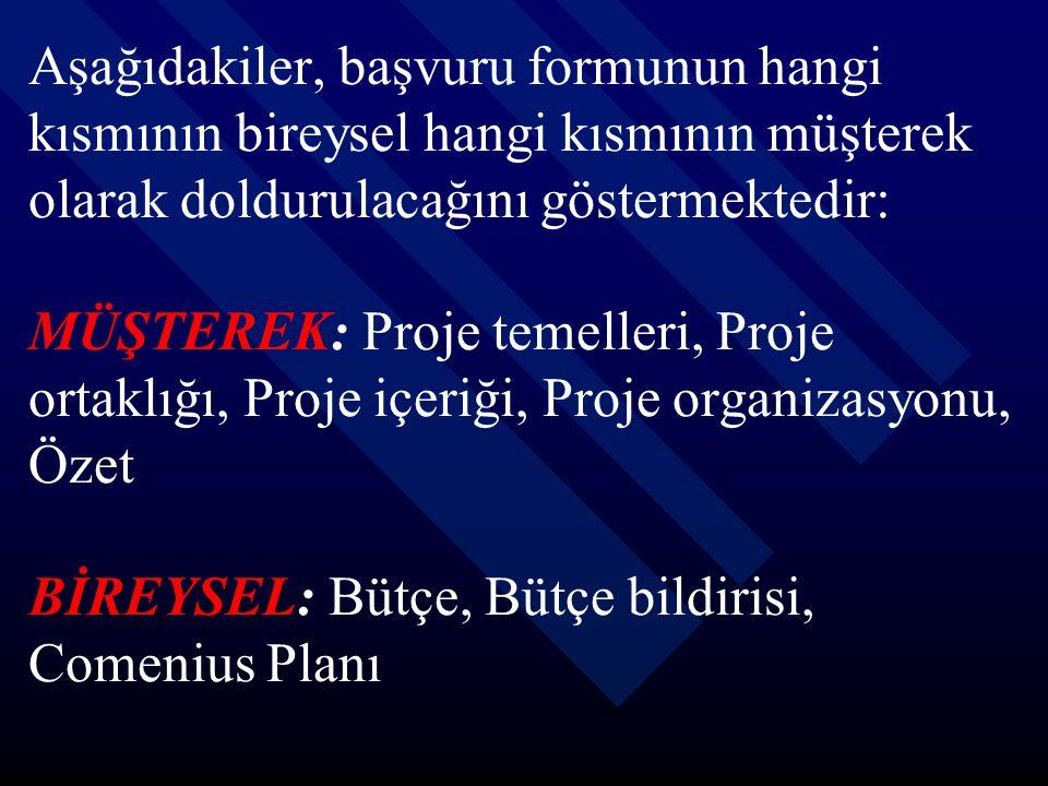 Aşağıdakiler, başvuru formunun hangi kısmının bireysel hangi kısmının müşterek olarak doldurulacağını göstermektedir: MÜŞTEREK: Proje temelleri, Proje
