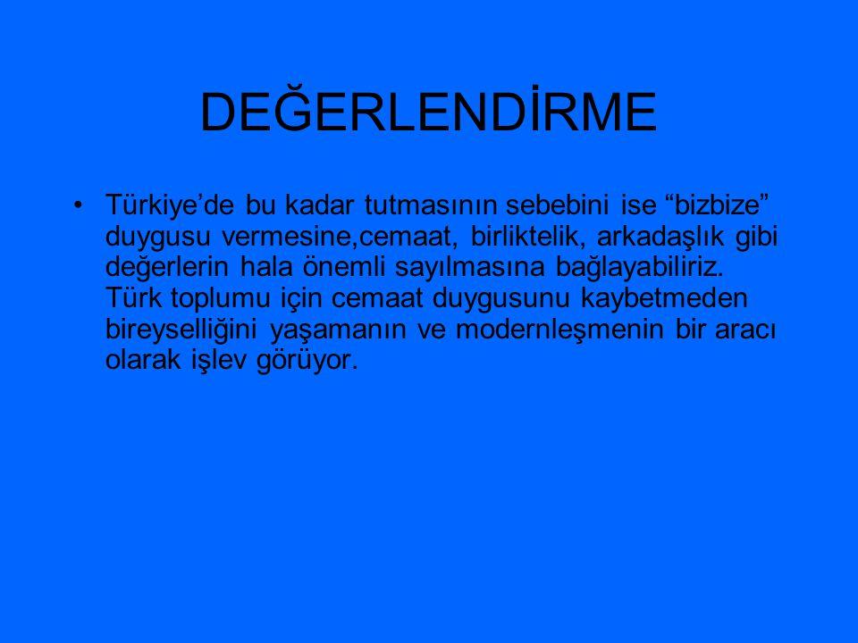 """DEĞERLENDİRME •Türkiye'de bu kadar tutmasının sebebini ise """"bizbize"""" duygusu vermesine,cemaat, birliktelik, arkadaşlık gibi değerlerin hala önemli say"""