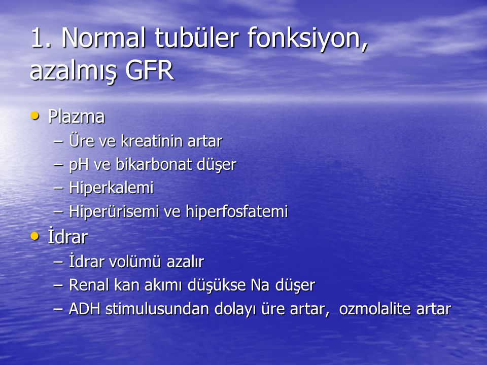 1. Normal tubüler fonksiyon, azalmış GFR • Plazma –Üre ve kreatinin artar –pH ve bikarbonat düşer –Hiperkalemi –Hiperürisemi ve hiperfosfatemi • İdrar