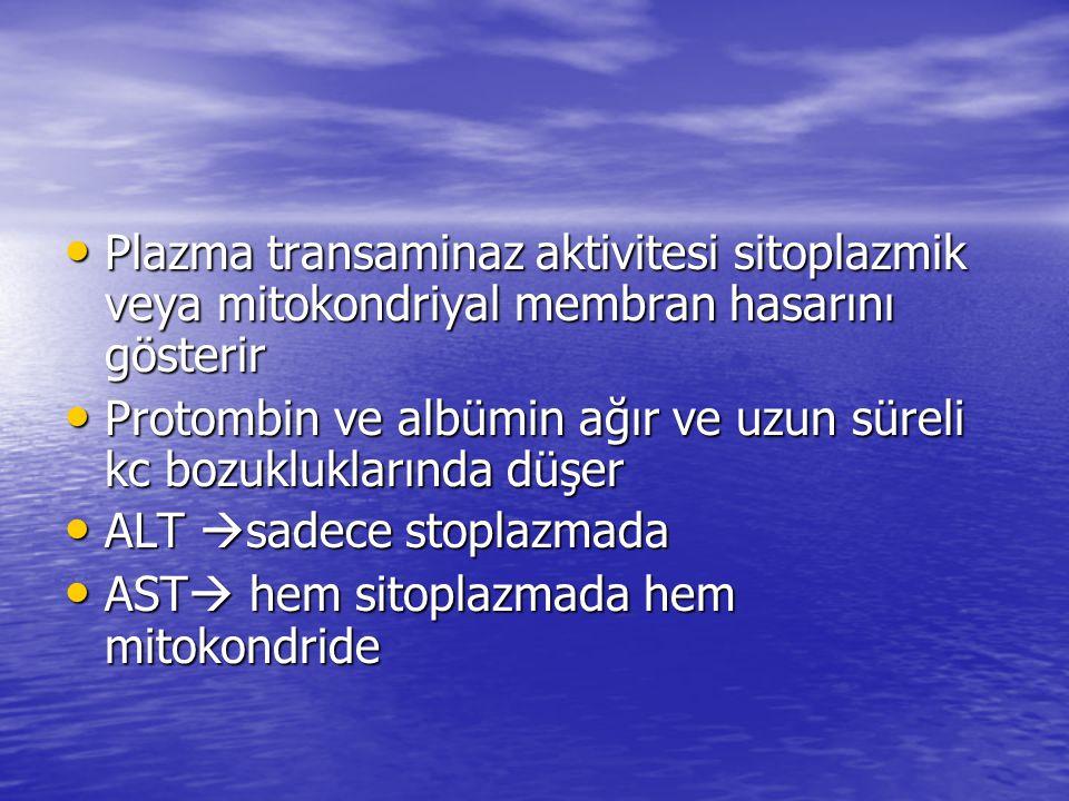 • Plazma transaminaz aktivitesi sitoplazmik veya mitokondriyal membran hasarını gösterir • Protombin ve albümin ağır ve uzun süreli kc bozukluklarında düşer • ALT  sadece stoplazmada • AST  hem sitoplazmada hem mitokondride