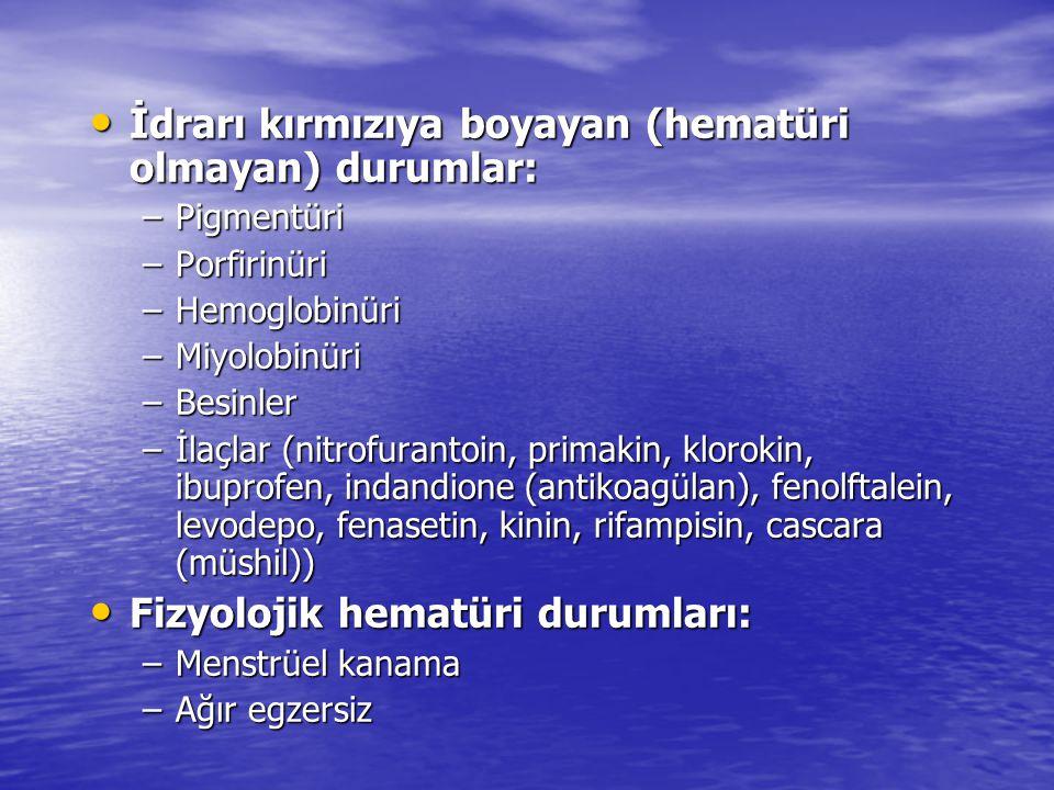 • İdrarı kırmızıya boyayan (hematüri olmayan) durumlar: –Pigmentüri –Porfirinüri –Hemoglobinüri –Miyolobinüri –Besinler –İlaçlar (nitrofurantoin, primakin, klorokin, ibuprofen, indandione (antikoagülan), fenolftalein, levodepo, fenasetin, kinin, rifampisin, cascara (müshil)) • Fizyolojik hematüri durumları: –Menstrüel kanama –Ağır egzersiz