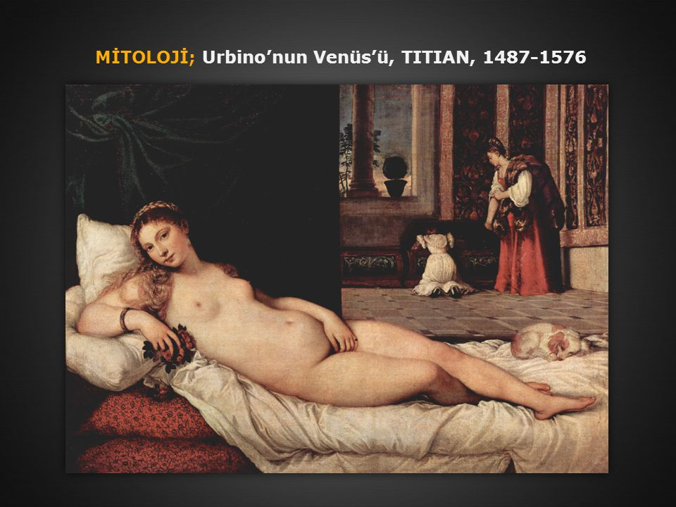 MİTOLOJİ; Urbino'nun Venüs'ü, TITIAN, 1487-1576
