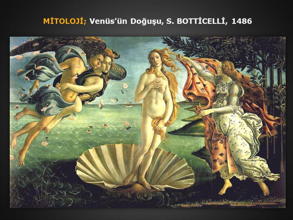MİTOLOJİ; Venüs'ün Doğuşu, S. BOTTİCELLİ, 1486
