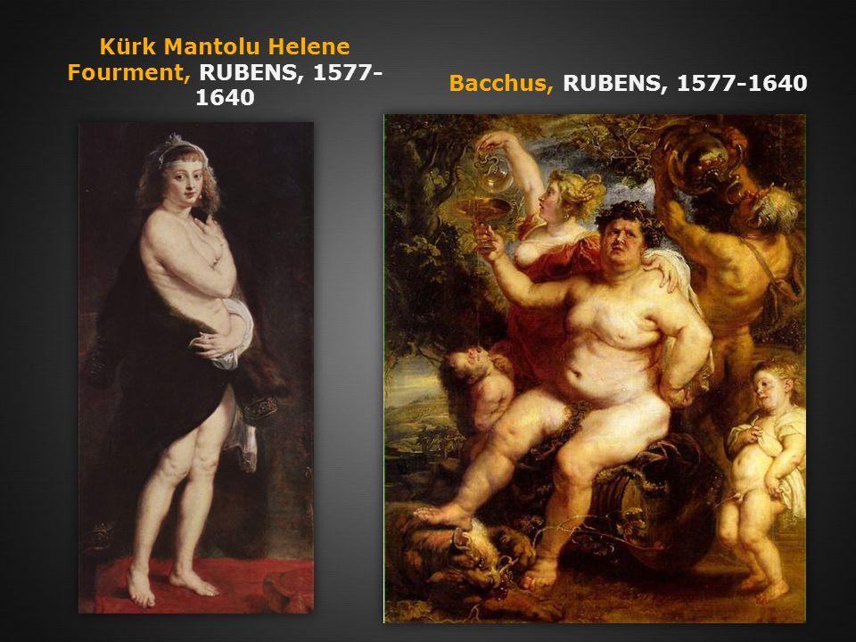 Kürk Mantolu Helene Fourment, RUBENS, 1577- 1640 Bacchus, RUBENS, 1577-1640