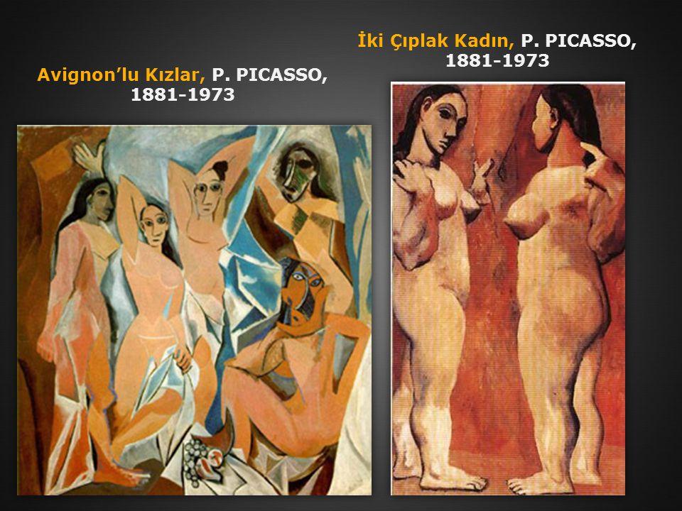 Avignon'lu Kızlar, P. PICASSO, 1881-1973 İki Çıplak Kadın, P. PICASSO, 1881-1973