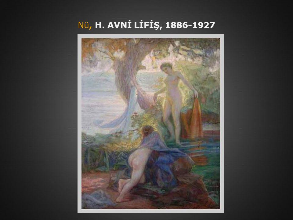 Nü, H. AVNİ LİFİŞ, 1886-1927
