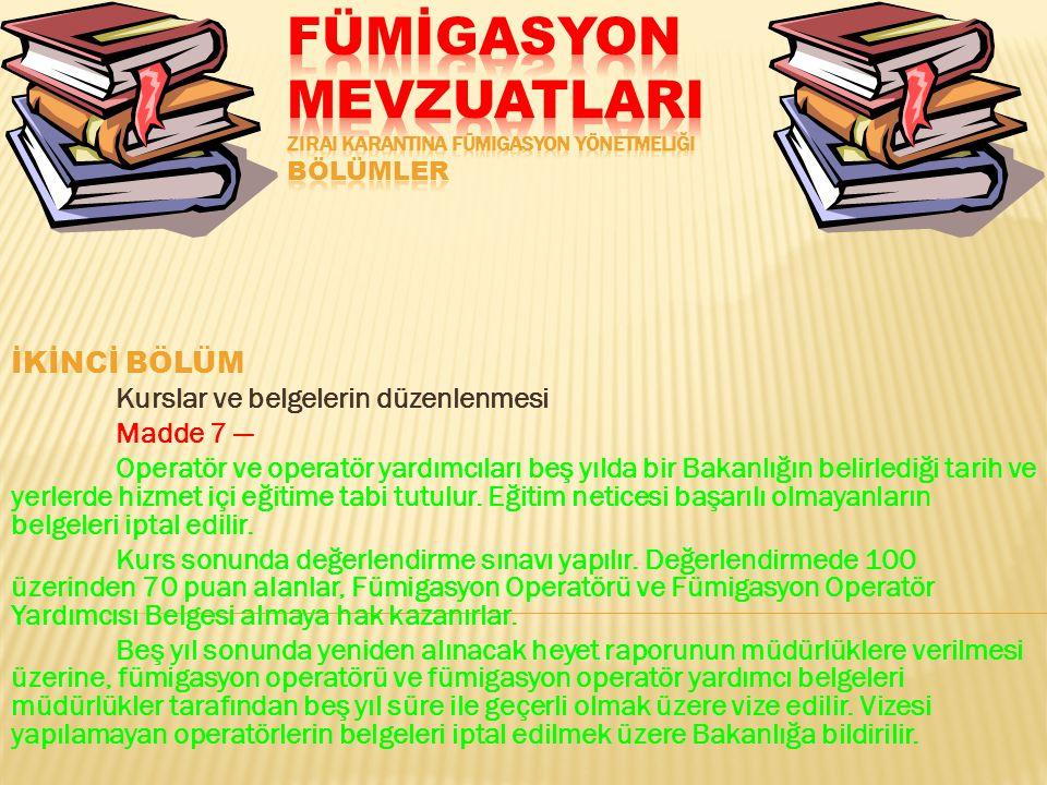İKİNCİ BÖLÜM Kurslar ve belgelerin düzenlenmesi Madde 7 — Operatör ve operatör yardımcıları beş yılda bir Bakanlığın belirlediği tarih ve yerlerde hiz