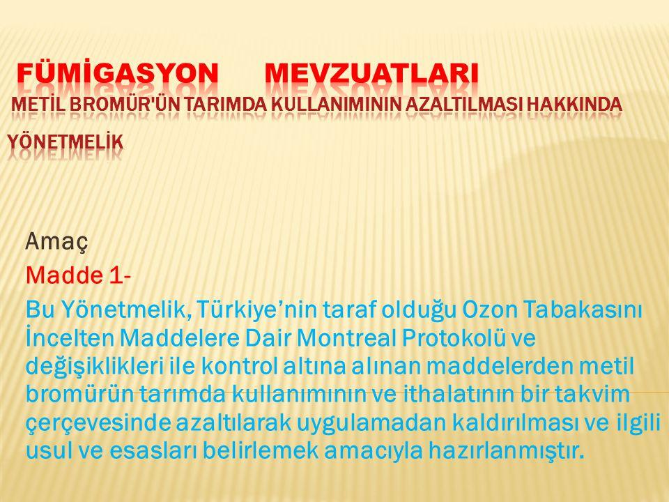 Amaç Madde 1- Bu Yönetmelik, Türkiye'nin taraf olduğu Ozon Tabakasını İncelten Maddelere Dair Montreal Protokolü ve değişiklikleri ile kontrol altına