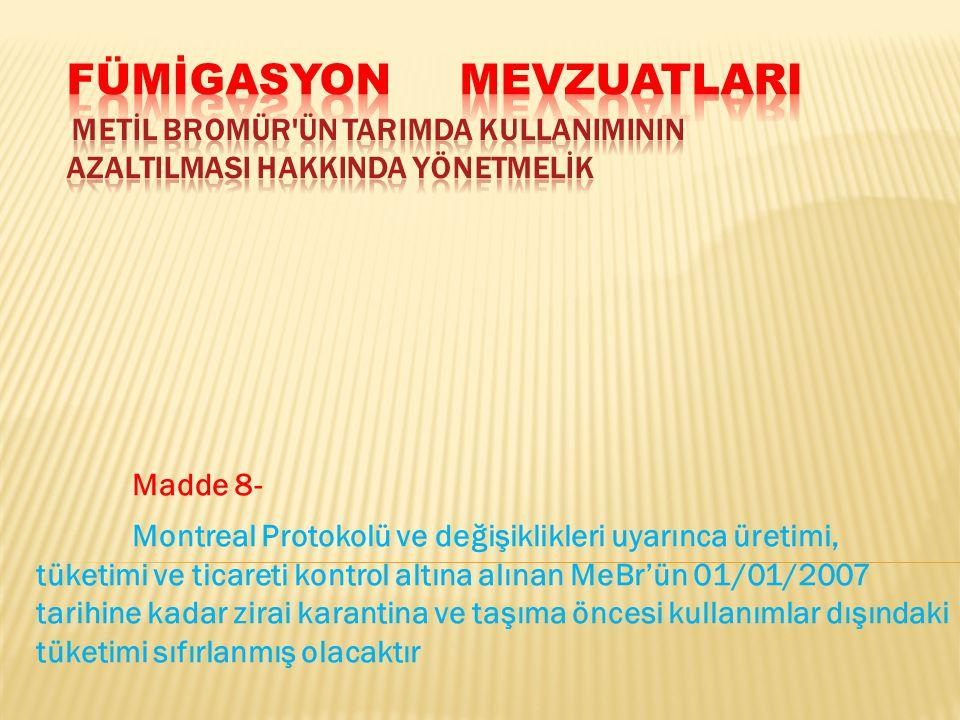 Madde 8- Montreal Protokolü ve değişiklikleri uyarınca üretimi, tüketimi ve ticareti kontrol altına alınan MeBr'ün 01/01/2007 tarihine kadar zirai kar