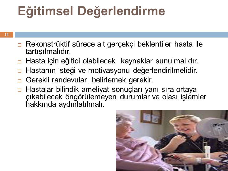 Eğitimsel Değerlendirme 02.07.2014 16  Rekonstrüktif sürece ait gerçekçi beklentiler hasta ile tartışılmalıdır.