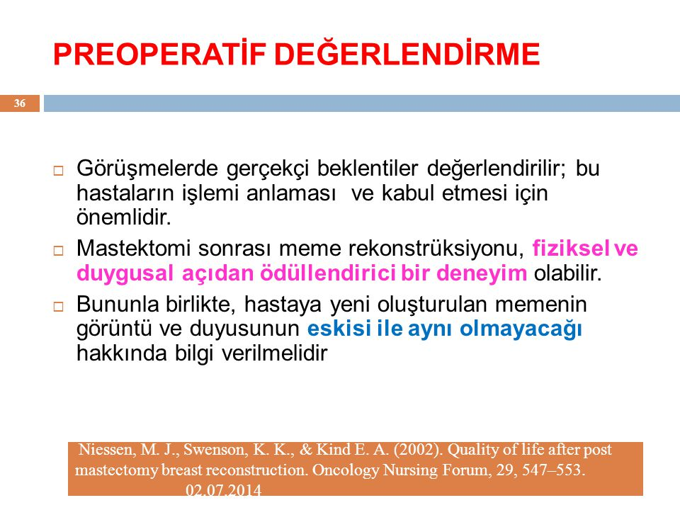PREOPERATİF DEĞERLENDİRME Niessen, M. J., Swenson, K. K., & Kind E. A. (2002). Quality of life after post mastectomy breast reconstruction. Oncology N