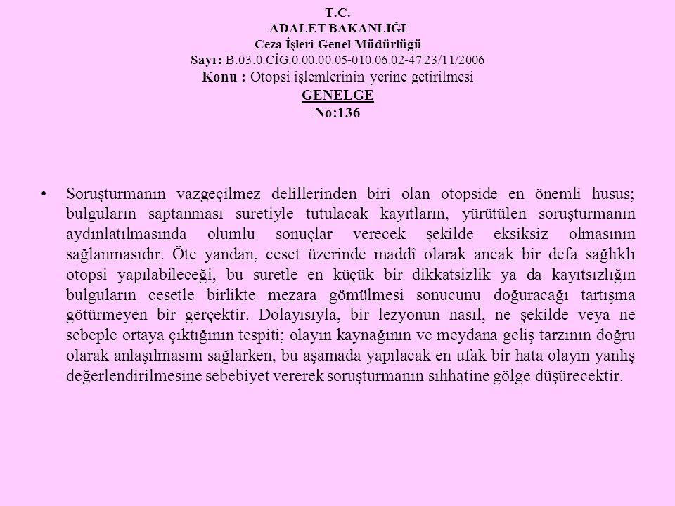 T.C. ADALET BAKANLIĞI Ceza İşleri Genel Müdürlüğü Sayı : B.03.0.CİG.0.00.00.05-010.06.02-47 23/11/2006 Konu : Otopsi işlemlerinin yerine getirilmesi G