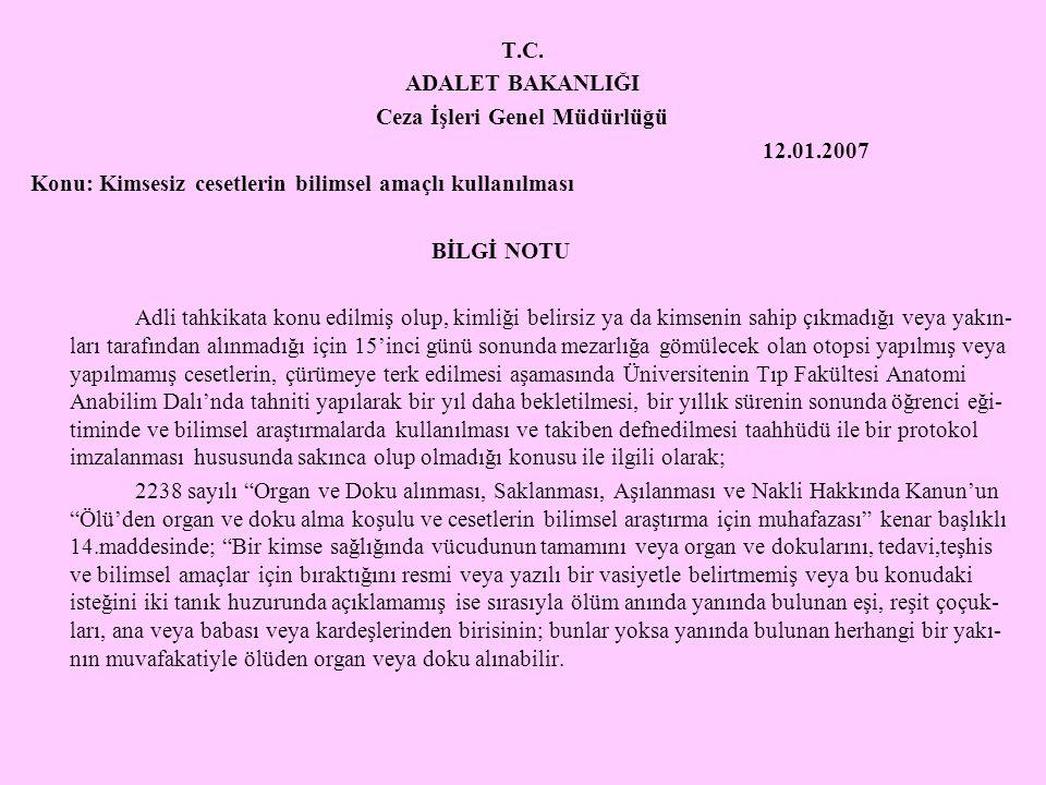 T.C. ADALET BAKANLIĞI Ceza İşleri Genel Müdürlüğü 12.01.2007 Konu: Kimsesiz cesetlerin bilimsel amaçlı kullanılması BİLGİ NOTU Adli tahkikata konu edi