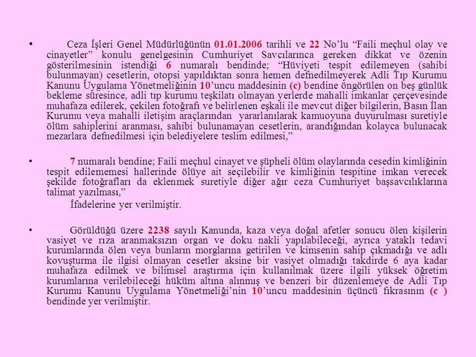 """• Ceza İşleri Genel Müdürlüğünün 01.01.2006 tarihli ve 22 No'lu """"Faili meçhul olay ve cinayetler"""" konulu genelgesinin Cumhuriyet Savcılarınca gereken"""