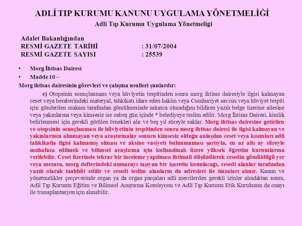 ADLİ TIP KURUMU KANUNU UYGULAMA YÖNETMELİĞİ Adli Tıp Kurumu Uygulama Yönetmeliği Adalet Bakanlığından RESMİ GAZETE TARİHİ: 31/07/2004 RESMİ GAZETE SAY