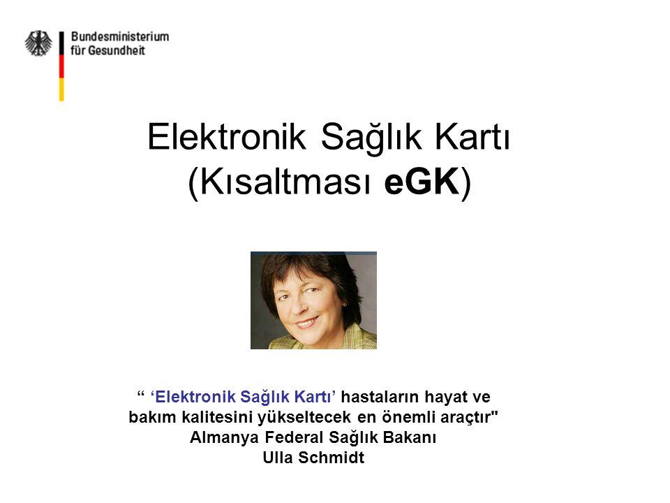 Elektronik Sağlık Kartı (Kısaltması eGK) 'Elektronik Sağlık Kartı' hastaların hayat ve bakım kalitesini yükseltecek en önemli araçtır Almanya Federal Sağlık Bakanı Ulla Schmidt