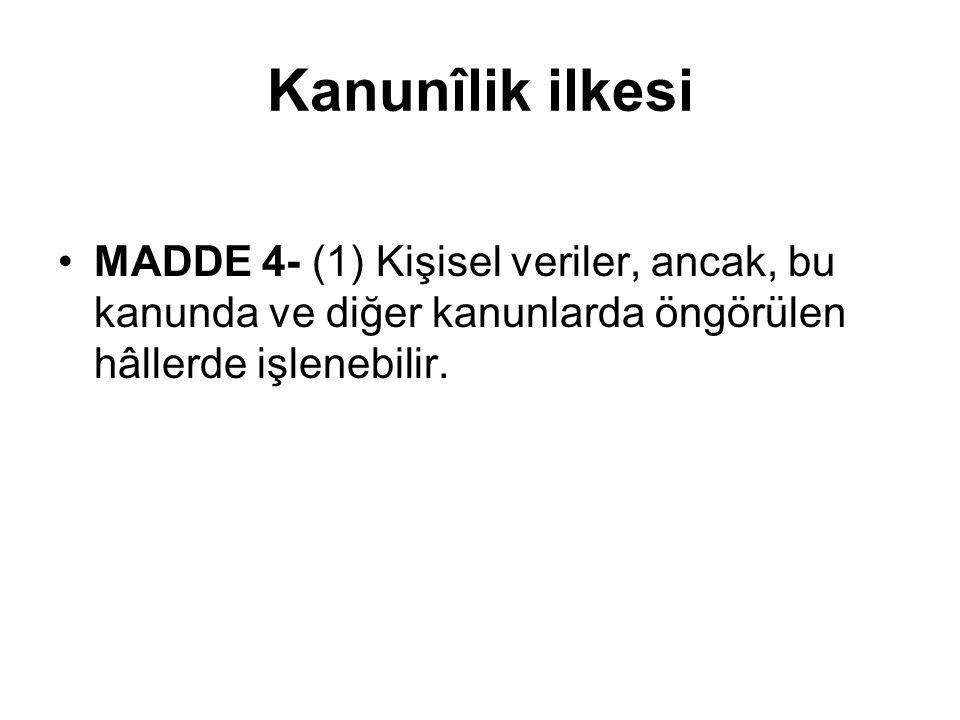 Kanunîlik ilkesi •MADDE 4- (1) Kişisel veriler, ancak, bu kanunda ve diğer kanunlarda öngörülen hâllerde işlenebilir.