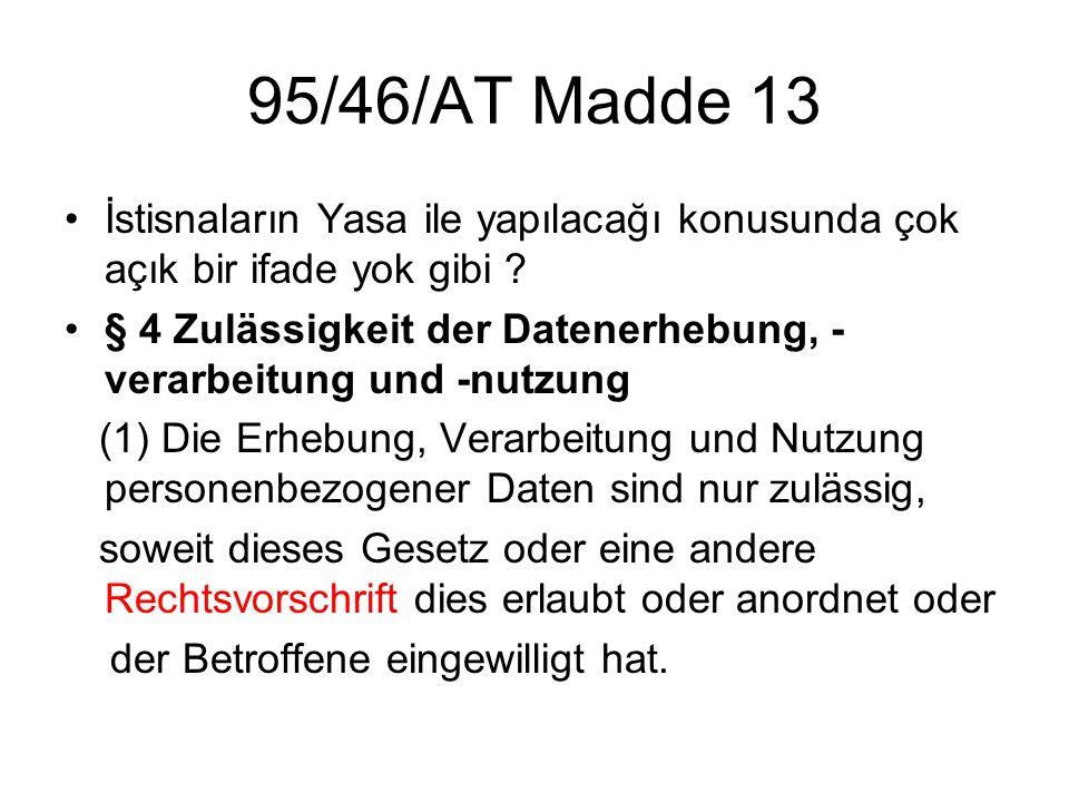 95/46/AT Madde 13 •İstisnaların Yasa ile yapılacağı konusunda çok açık bir ifade yok gibi .