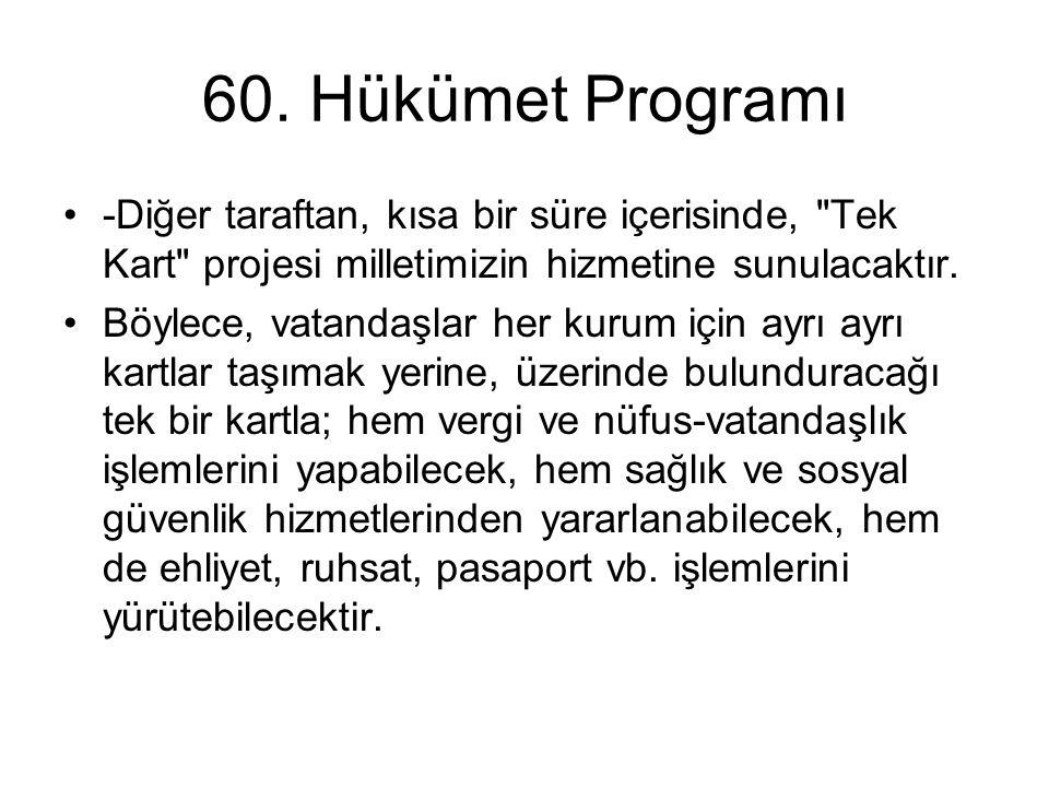 60. Hükümet Programı •-Diğer taraftan, kısa bir süre içerisinde,