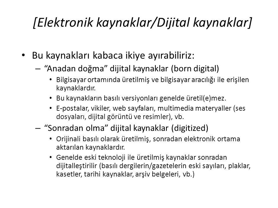 """[Elektronik kaynaklar/Dijital kaynaklar] • Bu kaynakları kabaca ikiye ayırabiliriz: – """"Anadan doğma"""" dijital kaynaklar (born digital) • Bilgisayar ort"""