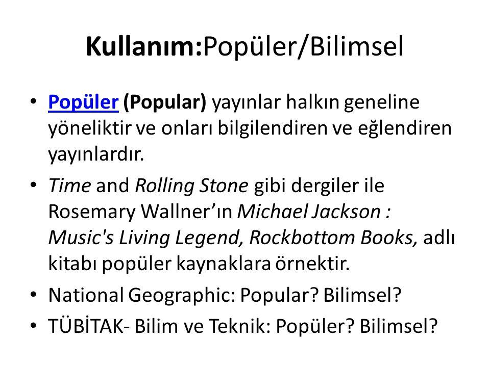 Kullanım:Popüler/Bilimsel • Popüler (Popular) yayınlar halkın geneline yöneliktir ve onları bilgilendiren ve eğlendiren yayınlardır. Popüler • Time an