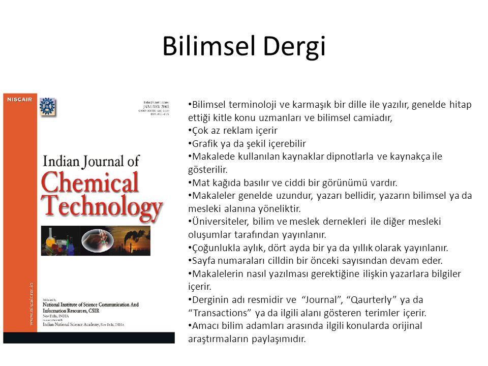 Bilimsel Dergi • Bilimsel terminoloji ve karmaşık bir dille ile yazılır, genelde hitap ettiği kitle konu uzmanları ve bilimsel camiadır, • Çok az rekl