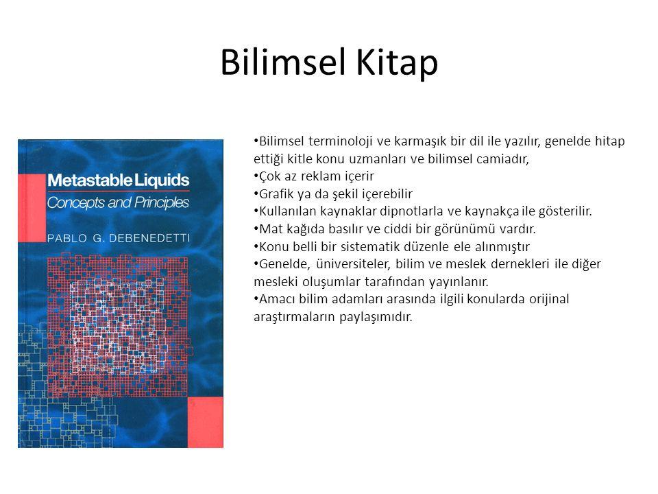 Bilimsel Kitap • Bilimsel terminoloji ve karmaşık bir dil ile yazılır, genelde hitap ettiği kitle konu uzmanları ve bilimsel camiadır, • Çok az reklam
