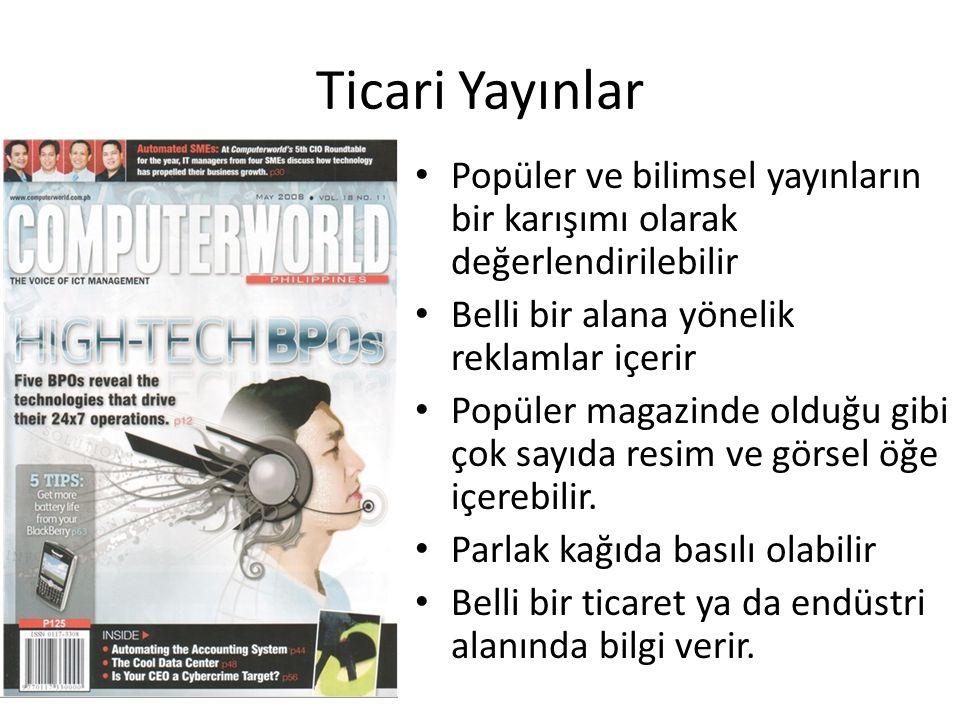 Ticari Yayınlar • Popüler ve bilimsel yayınların bir karışımı olarak değerlendirilebilir • Belli bir alana yönelik reklamlar içerir • Popüler magazind