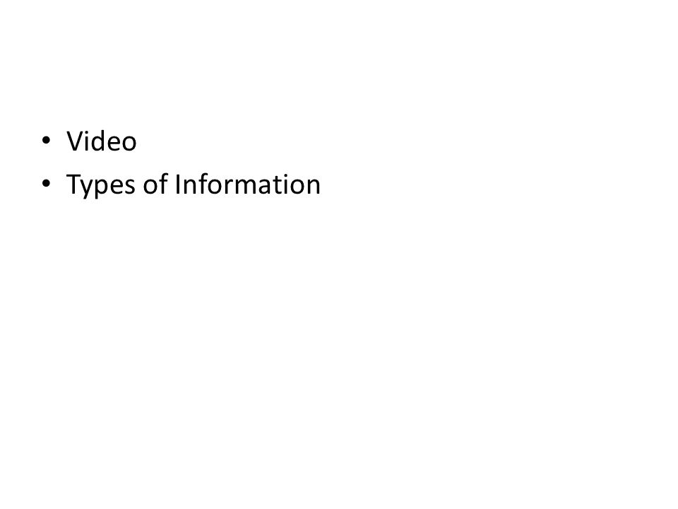 • Video • Types of Information