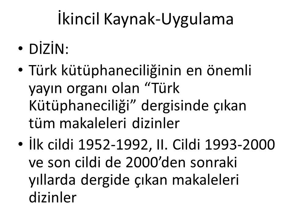 """İkincil Kaynak-Uygulama • DİZİN: • Türk kütüphaneciliğinin en önemli yayın organı olan """"Türk Kütüphaneciliği"""" dergisinde çıkan tüm makaleleri dizinler"""