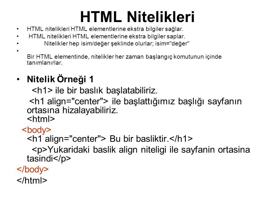 HTML Nitelikleri •HTML nitelikleri HTML elementlerine ekstra bilgiler sağlar.