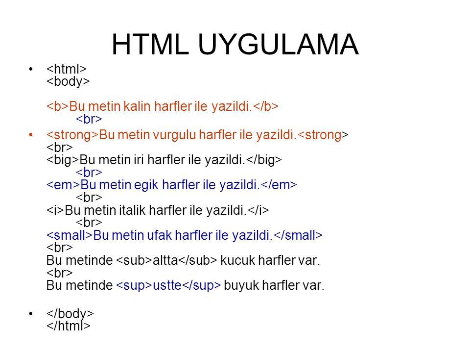 HTML UYGULAMA • Bu metin kalin harfler ile yazildi.