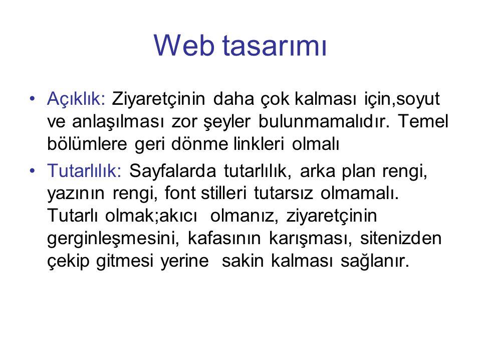 Web tasarımı •Açıklık: Ziyaretçinin daha çok kalması için,soyut ve anlaşılması zor şeyler bulunmamalıdır.