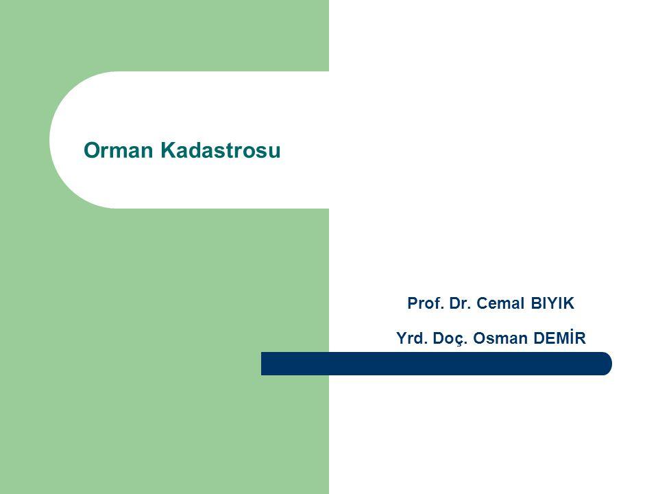 Orman Kadastrosu Prof. Dr. Cemal BIYIK Yrd. Doç. Osman DEMİR